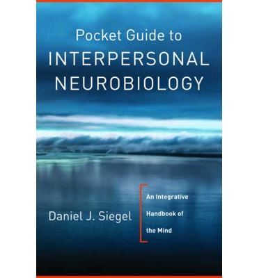 Pocket Guide to Interpersonal Neurobiology : An Integrative Handbook of the Mind