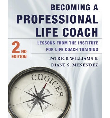 Becoming a Professional Life Coach : Lessons from the Institute of Life Coach Training