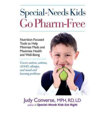 Special-needs Kids Go Pharm-free : Nutrition-focused Tools to Help Minimize Meds and Maximize Health and Well-being