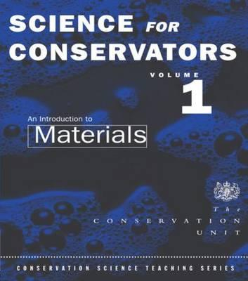 The Science for Conservators Series: An Introduction to Materials Volume 1