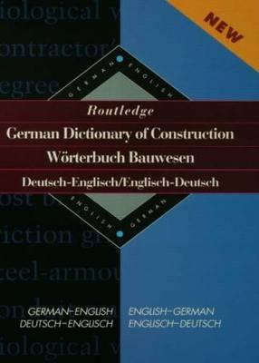 Routledge German Dictionary of Construction Worterbuch Bauwesen : German-English/ English-German