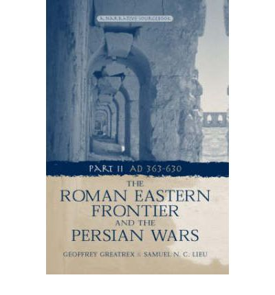 The Roman Eastern Frontier and the Persian Wars AD 363-628: Pt. 2