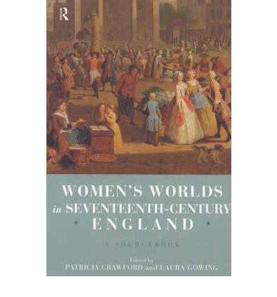 Women's Worlds in England, 1580-1720