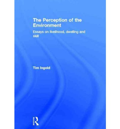dwelling environment essay in livelihood perception skill The perception of the environment: essays on livelihood, dwelling and skill (paperback) published may 17th 2011 by routledge paperback, 465 pages.