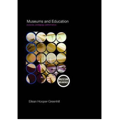 Museums and Education : Purpose, Pedagogy, Performance