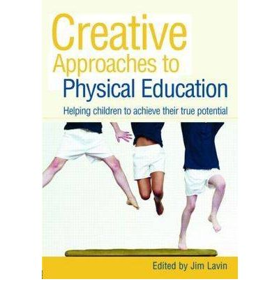 Creative Approaches to Physical Education : Helping Children to Achieve Their True Potential
