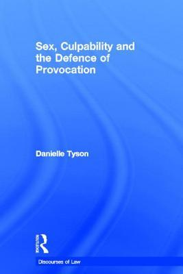 Libri in download gratuito Sex, Culpability and the Defence of Provocation by Danielle Tyson PDF 9780415560177