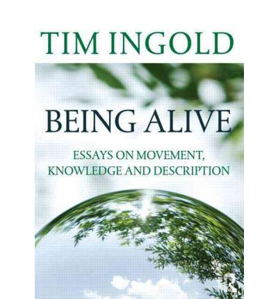 Being Alive : Essays on Movement, Knowledge and Description