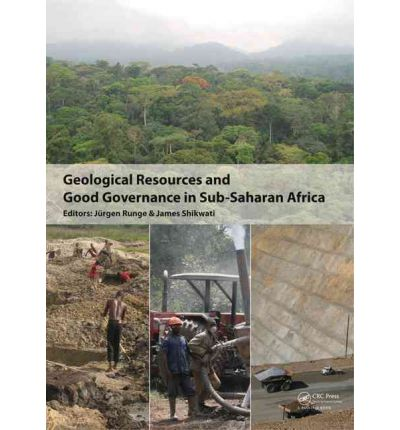 Geological Resources and Good Governance in Sub-Saharan Africa : Holistic Approaches to Transparency and Sustainable Development in the Extractive Sector