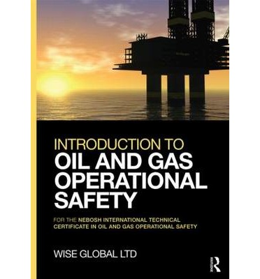 Introduction To Oil Gas Operational Safety Wise Global Training Ltd 9780415730778