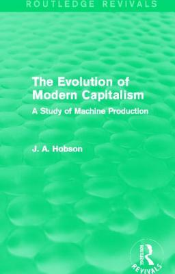 The Evolution of Modern Capitalism : A Study of Machine Production (1906)