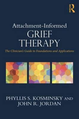 Attachment-Informed Grief Therapy : The Clinician's Guide to Foundations and Applications