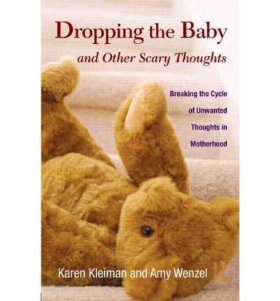 Dropping the Baby and Other Scary Thoughts : Breaking the Cycle of Unwanted Thoughts in Motherhood