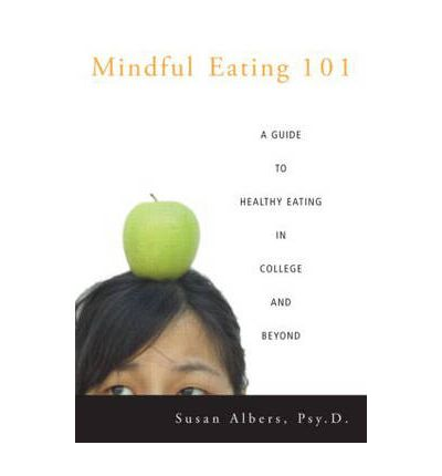 Mindful Eating 101 : A Guide to Healthy Eating in College and Beyond
