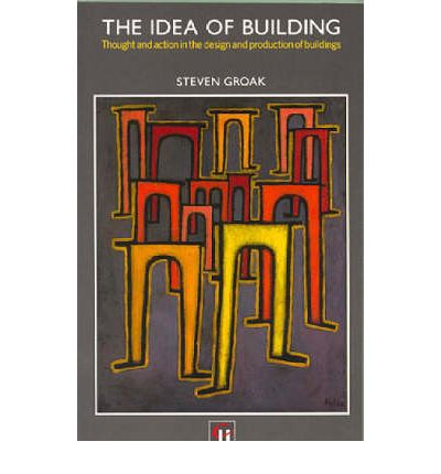 The Idea of Building : Thought and Action in the Design and Production of Buildings
