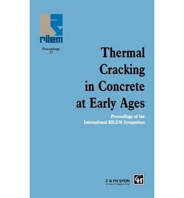 Thermal Cracking in Concrete at Early Ages : Proceedings of the International Rilem Symposium
