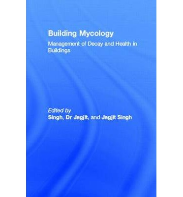 Building Mycology : Management of Decay and Health in Buildings