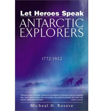 Let Heroes Speak: Antartic Explorers 1772-1922