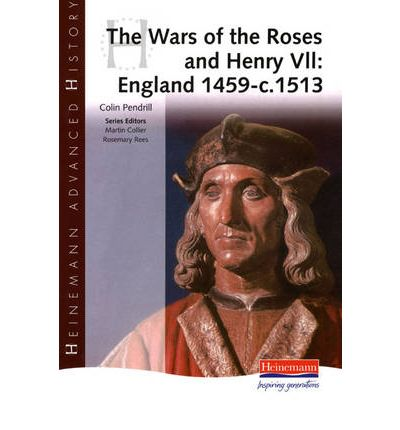 Heinemann Advanced History: The Wars of the Roses and Henry VII: England 1459-c.1513