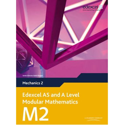 Edexcel AS and A Level Modular Mathematics Mechanics 2 M2