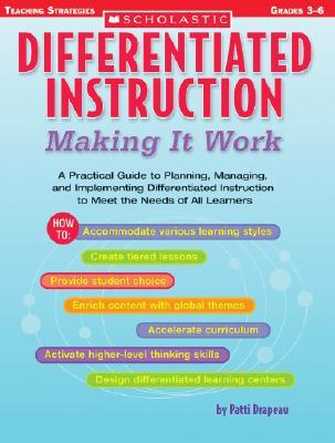 Differentiated Instruction: Making It Work : A Practical Guide to Planning, Managing, and Implementing Differentiated Instruction to Meet the Needs of All Learners