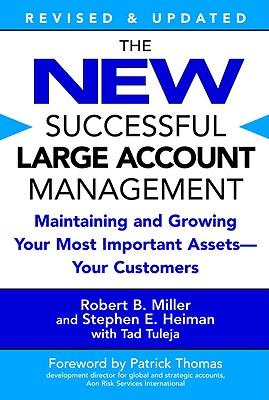The New Successful Large Account Management: Maintaining and Growing Your Most Important Assets--Your Customers