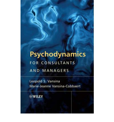 Psychodynamics for Consultants and Managers : From Understanding to Leading Meaningful Change