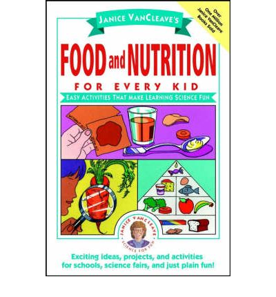 Janice VanCleave's Food and Nutrition for Every Kid : Easy Activities That Make Learning Science Fun