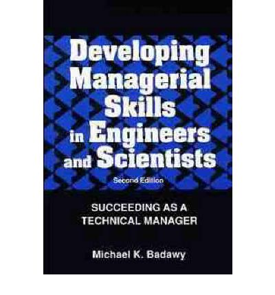 Developing Managerial Skills Engineers and Scientists : Succeeding as a Technical Manager