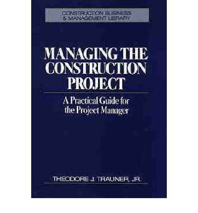 Managing the Construction Project : A Practical Guide for the Project Manager