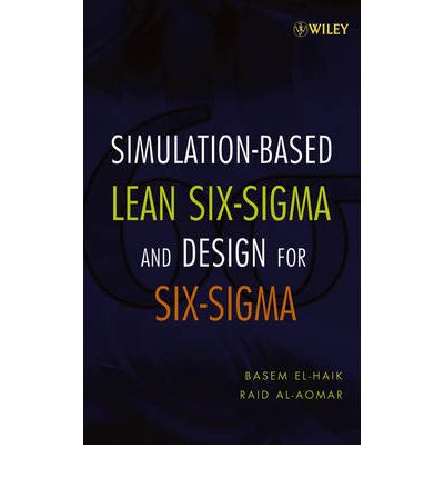 Simulation-Based Lean Six-Sigma and Design for Six-Sigma : Problem Solving and Continuous Improvement
