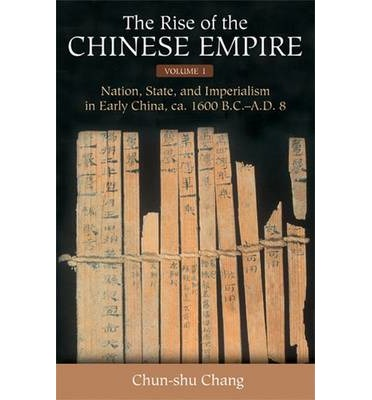 The Rise of the Chinese Empire: Nation, State, and Imperialism in Early China, Ca. 1600 B.C.-A.D. 8 v. 1
