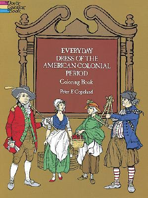 Everyday Dress Of The American Colonial Period Coloring Book Peter F Copeland 9780486231099