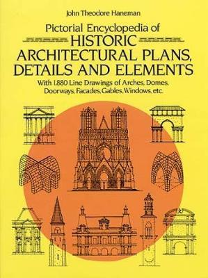Pictorial Encyclopaedia of Historic Architectural Plans 1923 : With 1,880 Line Drawings of Arches, Domes, Doorways, Facades, Gables, Windows, Etc
