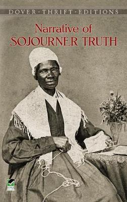 The Narrative of Sojourner Truth: A Bondswoman of Olden Time, with a History of Her Labors and Correspondence Drawn from Her