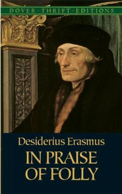 desiderius erasmus the praise of folly Find great deals on ebay for erasmus praise folly shop with confidence.
