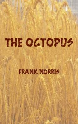 The depiction of conflict between farmers and the railroad in frank norris the octopus