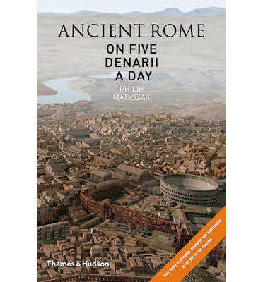 Ancient Rome on Five Denarii a Day : A Guide to Sightseeing, Shopping and Survival in the City of the Caesars