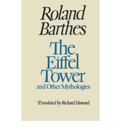 roland barthes eiffel tower essay In this appealing and luminous collection of essays, roland barthes examines the mundane and exposes hidden texts, causing the reader to look afresh at the famous landmark and symbol of paris, and also at the tour de france, the visit to paris of billy graham, the flooding of the seine - and other shared events and aspects of everyday experience.