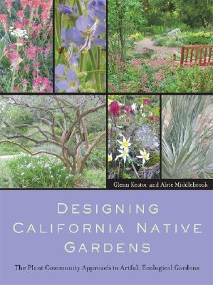 Free ebook downloads no registration Designing California Native Gardens : The Plant Community Approach to Artful, Ecological Gardens PDF by Glenn Keator, Alrie Middlebrook