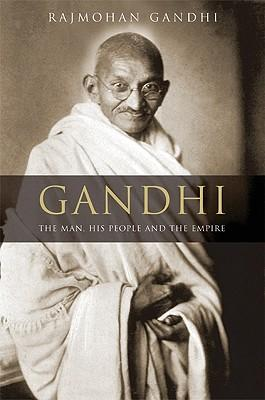 Gandhi : The Man, His People, and the Empire