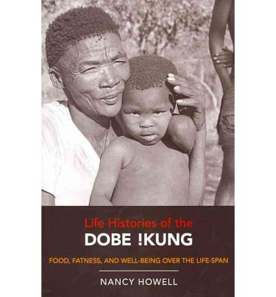 Life Histories of the Dobe !Kung : Food, Fatness, and Well-Being Over the Life-Span