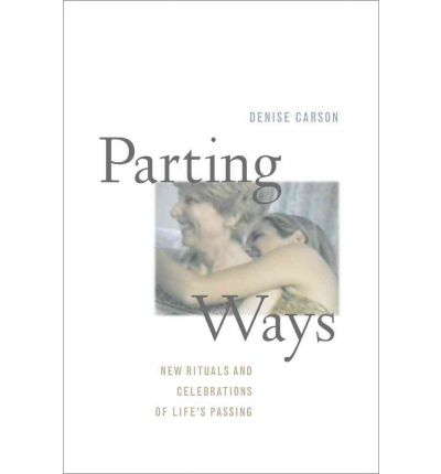 Parting Ways : New Rituals and Celebrations of Life's Passing