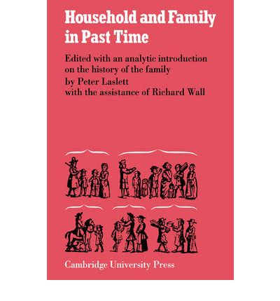 household and family studies Household and family in past time : comparative studies in the size and structure of the domestic group over the last three centuries in england, france, serbia.