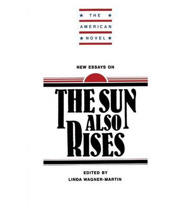 the sun also rises essays Read the sun also rises, by ernest hemingway free essay and over 88,000 other research documents the sun also rises, by ernest hemingway in the novel the sun also.