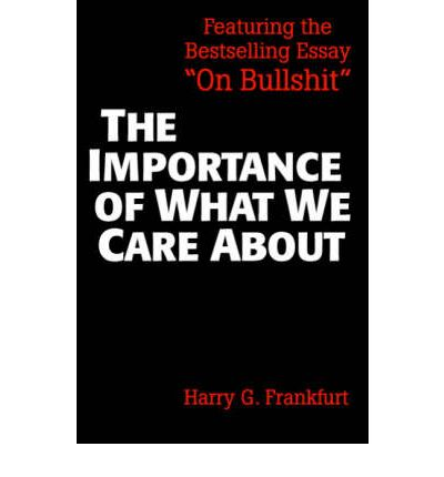 on bullshit essay On bullshit (2005), by philosopher harry g frankfurt, is an essay that presents a theory of bullshit that defines the concept and analyzes the applications of.