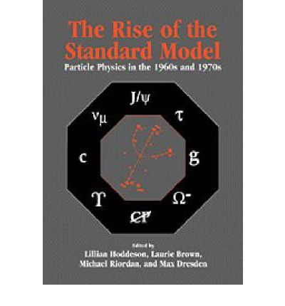 The Rise of the Standard Model : A History of Particle Physics from 1964 to 1979