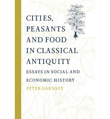 Cities, Peasants and Food in Classical Antiquity