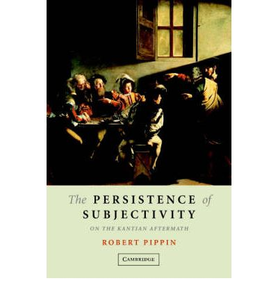 The Persistence of Subjectivity : On the Kantian Aftermath