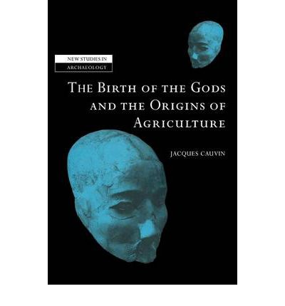 The Birth of the Gods and the Origins of Agriculture
